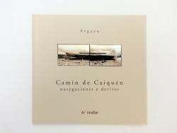 CAMÍN DE CAIQUÉN / Xosé E. Naves y Elde Gelos (Colectivu Argayu) / Editorial Trabe / 1999